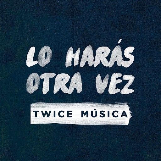Twice альбом Lo Harás Otra Vez