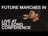 Hillsong UNITED - FUTURE MARCHES IN (Live at Hillsong Conference)