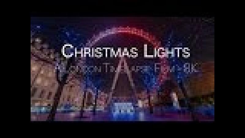 Christmas Lights   A London TimeLapse Film   8K