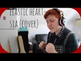 Elastic Heart- Sia (Cover)  Realisticallysaying