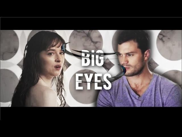 Fifty shades freed; Christian Grey and Anastasia Steele ✦ BIG EYES