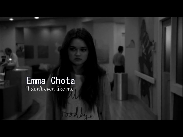 ● Emma Chota || I don't even like me