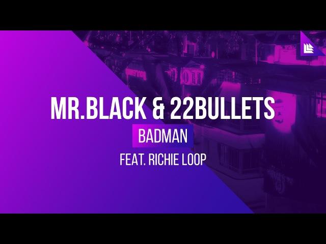 MR.BLACK 22Bullets feat. Richie Loop - Badman
