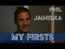 MY FIRSTS: PHIL JAGIELKA
