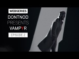 Webseries: DONTNOD Presents Vampyr Episode 2 - Architects of the Obscure