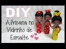 (DIY) Boneca Estilo Africana no Vidrinho de Esmalte 12 Especial 3 Anos do Canal 30