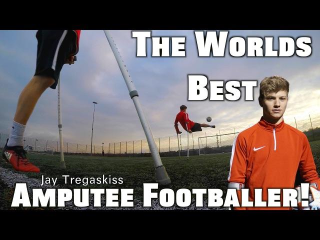 THE WORLDS BEST AMPUTEE FOOTBALLER Jay Tregaskiss