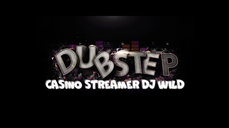 Casino Streamer Dj WILD - Dubstep в казино CASINIA |18
