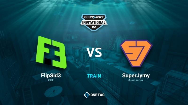 Thunderpick Invitational 2 | FlipSid3 vs SuperJymy | BO3 | de_train |by Afor1zm