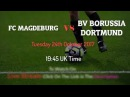 Watch 1.FC Magdeburg vs BV Borussia Dortmund live stream for free online in 2017