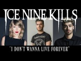 Punk Goes Pop Vol. 7 - Ice Nine Kills I Dont Wanna Live Forever (ZAYN Taylor Swift)