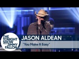 Jason Aldean - You Make It Easy (The Tonight Show Starring Jimmy Fallon)