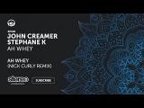 John Creamer, Stephane K - Ah Whey - Nick Curly Remix