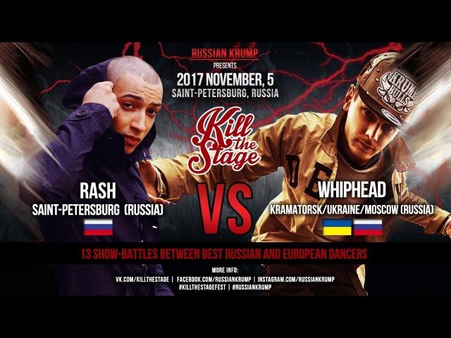 WHIPHEAD vs RASH   MAIN EVENT   KILL THE STAGE 2017