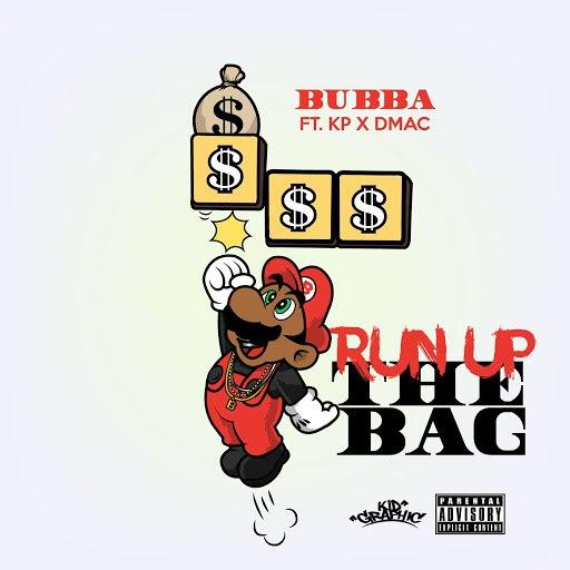 Bubba альбом Run up the Bag (feat. Kp & Dmac)