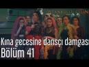 41. Bölüm - Kına Gecesine Dansçı Damgası