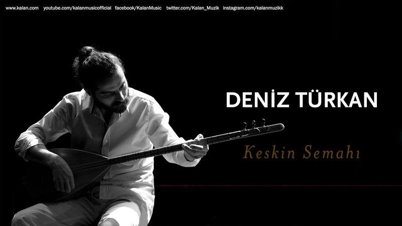 Deniz Türkan - Keskin Semahı [ Üryan © 2018 Kalan Müzik ]