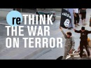 War on terror reconsidered | reTHINK TANK