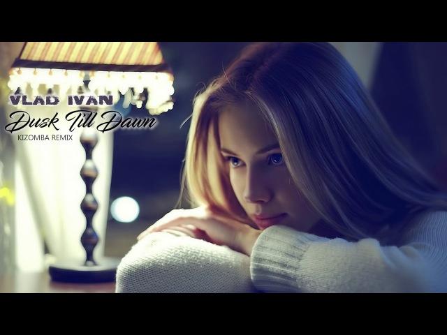 ZAYN Sia - Dusk Till Dawn (Vlad Ivan Kizomba Remix) ft. Diana Astrid