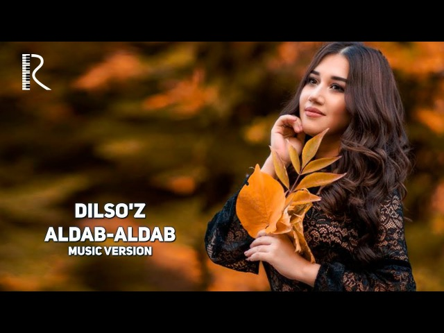 Dilso'z - Aldab-aldab | Дилсуз - Алдаб-алдаб (music version)