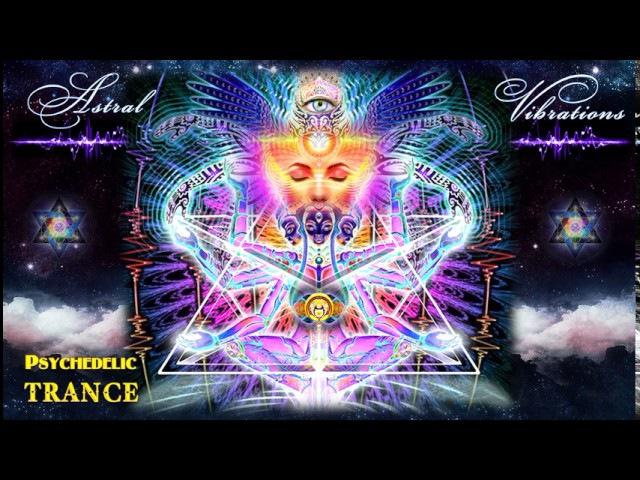 New BEST Psychedelic Trance MIX - Astral Vibrations 2017 [Лучший психоделический транс]