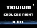 Trivium - Endless Night 8 Bit Version