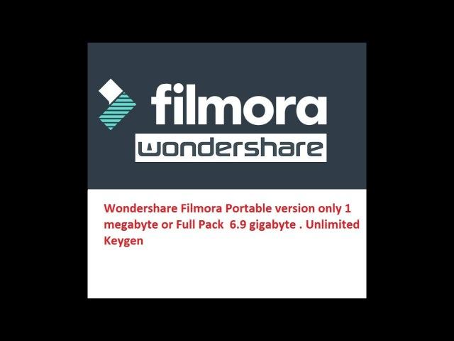 Wondershare Filmora Portable version only 1 megabyte or Full Pack 6 9 gigabyte Unlimited Keygen