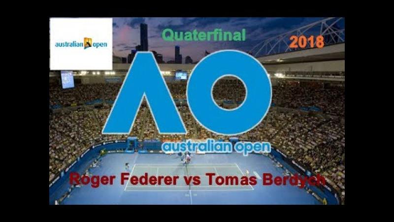 2018 Australian Open Roger Federer vs Tomaš Berdych Quaterfinal
