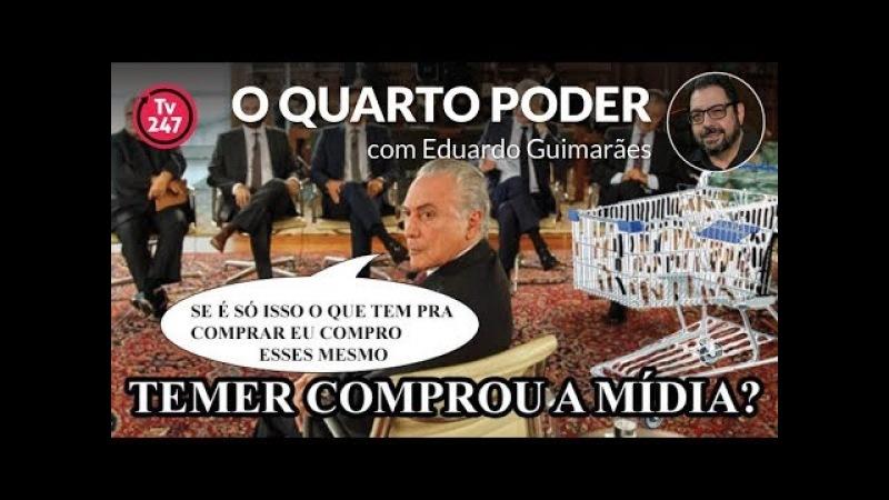 O QUARTO PODER com Eduardo Guimarães: Temer comprou a mídia?