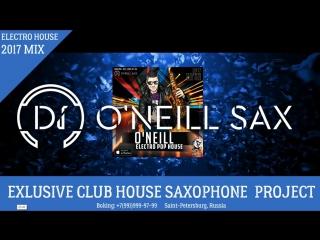 Лучшая Клубная музыка Dj O'Neill Sax - Electro Pop House [2017 Sax Mix]