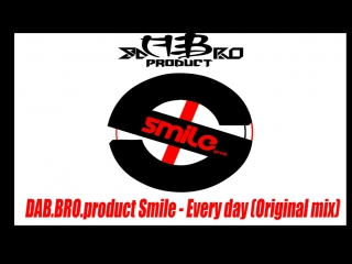 DAB.BRO.product Smile - Every day (Original Mix)