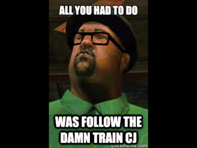 All we had to do was follow the damn train CJ!!