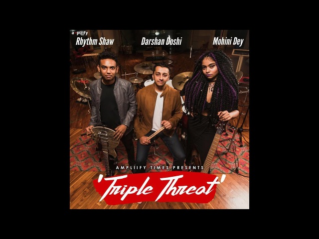 'Triple Threat' - Darshan Doshi feat Rhythm Shaw Mohini Dey