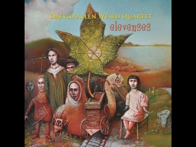 Daevid Allen Weird Quartet - Elevenses 2016 Full Album