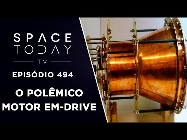 O Polêmico Motor EM-Drive - Space Today TV Ep.494