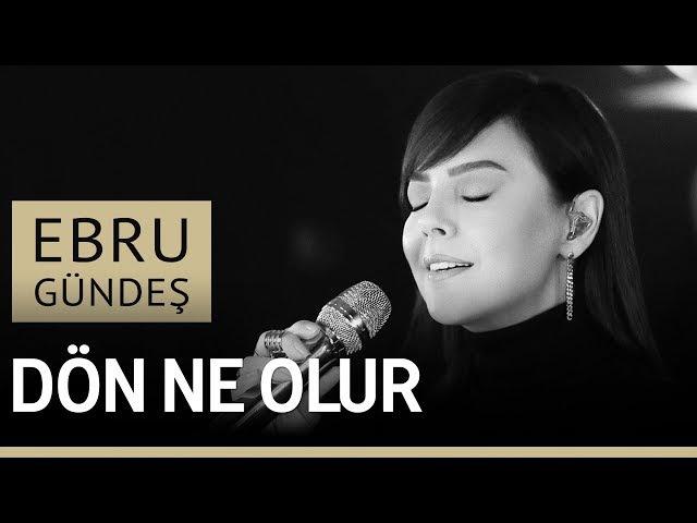 EBRU GÜNDEŞ - DÖN NE OLUR (Canlı Performans)