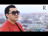 O'ktam Kamalov - Yurak quloqsiz  Уктам Камалов - Юрак кулоксиз (music version)