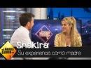 Shakira Ser madre me ha cambiado la vida muchísimo pero siempre para bien El Hormiguero 3 0