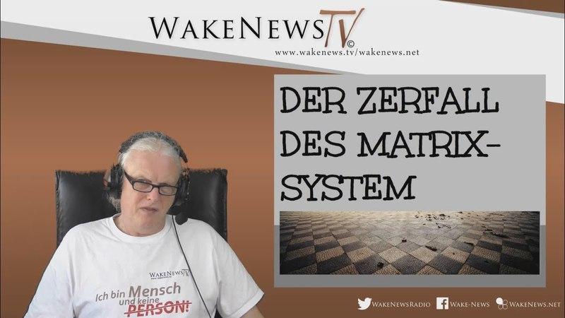 Der Zerfall des Matrix-System - Wake News RadioTV 20180412