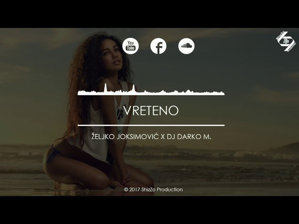 Željko Joksimović - Vreteno (DJ Darko M. Remix) 2017 | HD Video