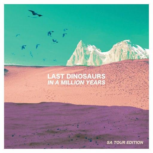 Last Dinosaurs альбом In a Million Years (SA Tour Edition)