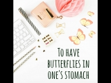 To have butterflies in one's stomach