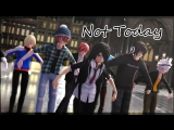 MMD x Self x Anime x YouTubers x Games-Not Today(IT'S MY BIRTHDAY 15.12.17)