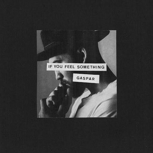 Gaspar альбом If You Feel Something