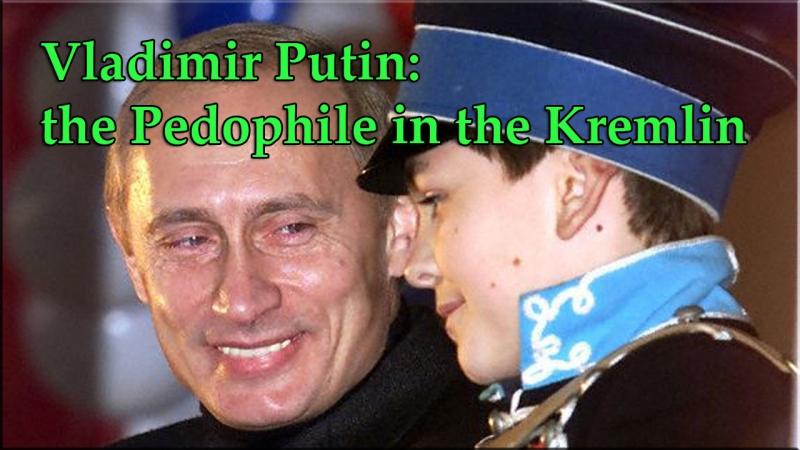 Vladimir Putin the Pedophile in the Kremlin Владимир Путин педофил в Кремле