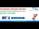 Now exclude your all FB flaws with our Facebook Customer Service 1-877-470-3053