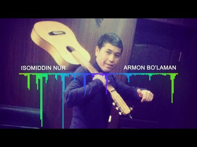 Isomiddin NUR - Armon bo'laman | Исомиддин НУР - Армон бўламан [2018]