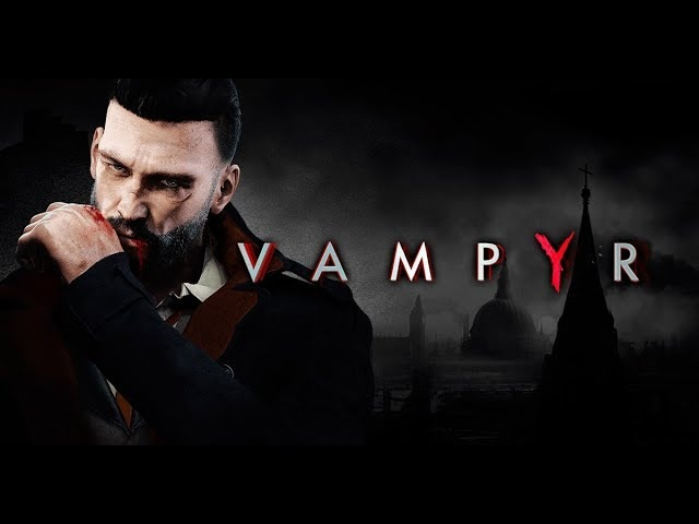 Vampyr newest Gameplay