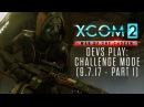 XCOM 2 Devs Play War of the Chosens Challenge Mode 9/7/17 - part 1