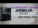 Soundiron - Composing Using Ambius Prime With Nathan Boler